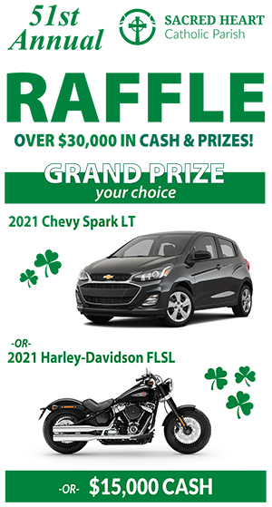 51st Annual Sacred Heart Catholic Parish Raffle with over $30,000 in cash and prizes! Grand Prize your choice of 2021 Chevy Spark LT or 2021 Harley-Davidson F L S L or $15,000 cash